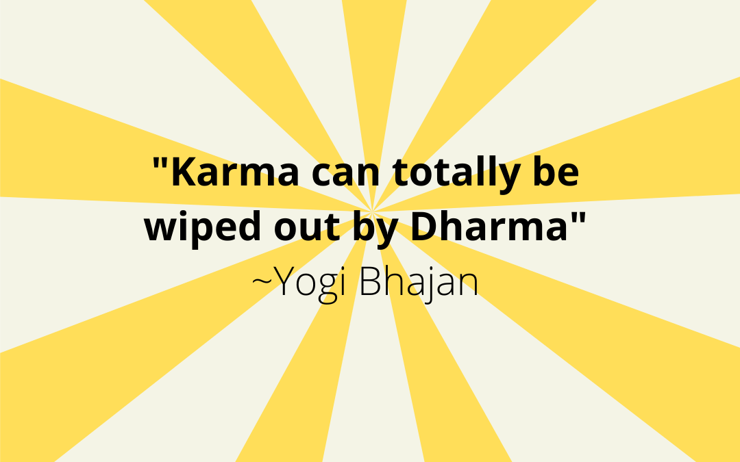 Yogi Bhajan Quotes:  Dharma vs. Karma (Part 3)
